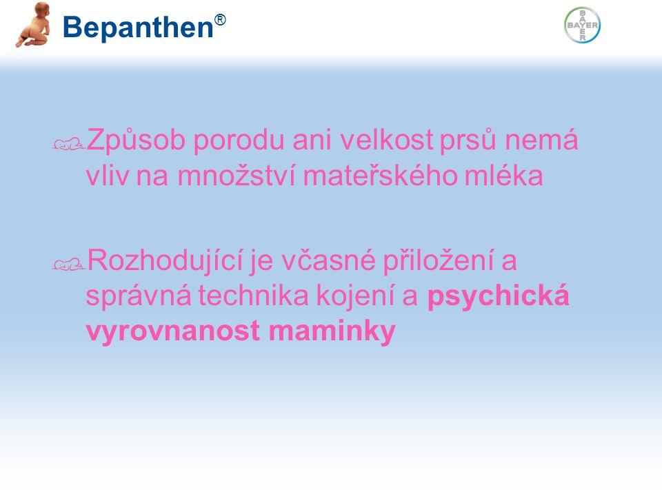 Bepanthen ® Způsob porodu ani velkost prsů nemá vliv na množství mateřského mléka Rozhodující je včasné přiložení a správná technika kojení a psychická vyrovnanost maminky