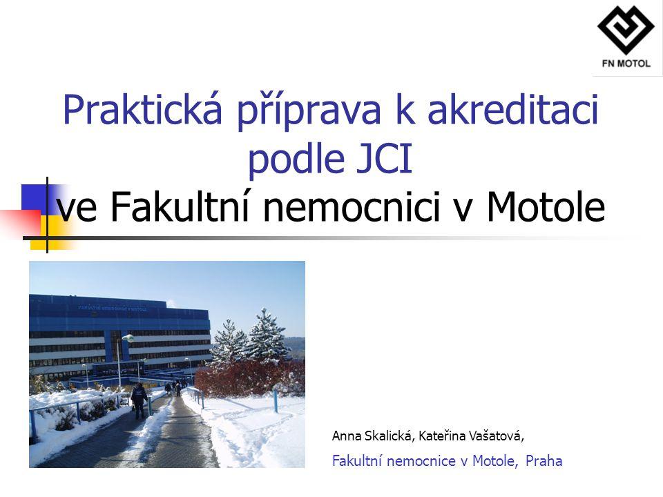 Praktická příprava k akreditaci podle JCI ve Fakultní nemocnici v Motole Anna Skalická, Kateřina Vašatová, Fakultní nemocnice v Motole, Praha