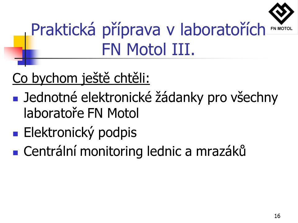 16 Praktická příprava v laboratořích FN Motol III. Co bychom ještě chtěli: Jednotné elektronické žádanky pro všechny laboratoře FN Motol Elektronický