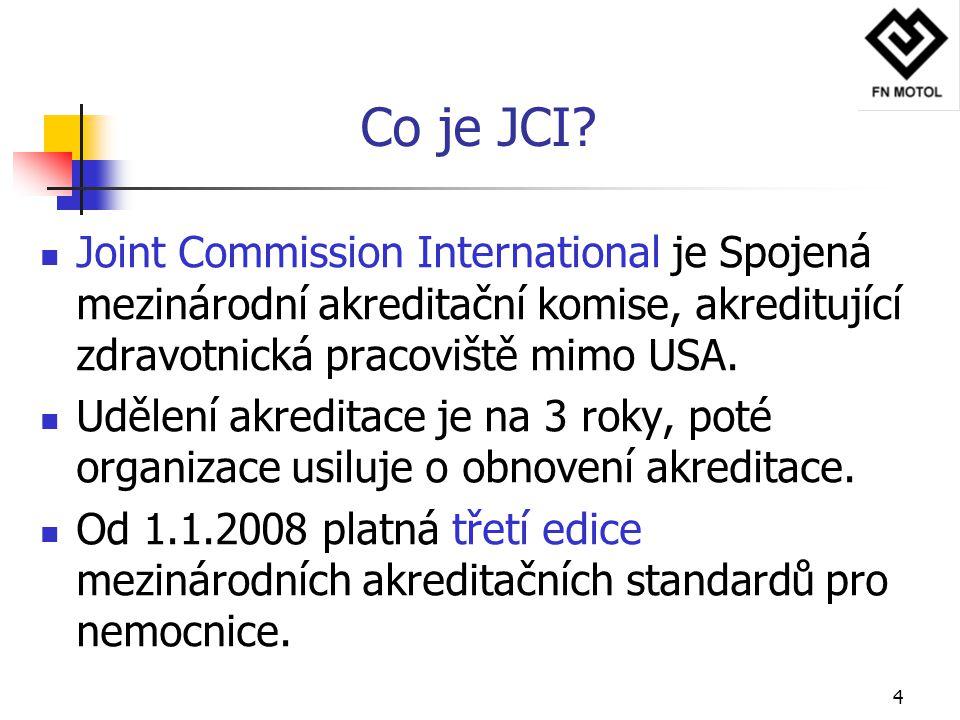 4 Co je JCI? Joint Commission International je Spojená mezinárodní akreditační komise, akreditující zdravotnická pracoviště mimo USA. Udělení akredita