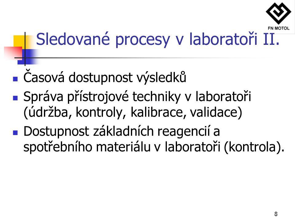 8 Časová dostupnost výsledků Správa přístrojové techniky v laboratoři (údržba, kontroly, kalibrace, validace) Dostupnost základních reagencií a spotře