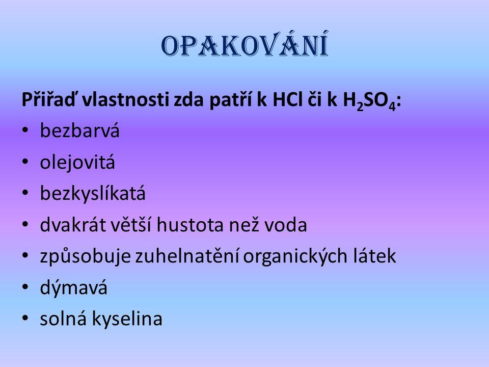 Správné odpov ě di bezbarvá HCl olejovitá H 2 SO 4 bezkyslíkatá HCl dvakrát větší hustota než voda H 2 SO 4 způsobuje zuhelnatění organických látek H 2 SO 4 dýmavá HCl solná kyselina HCl
