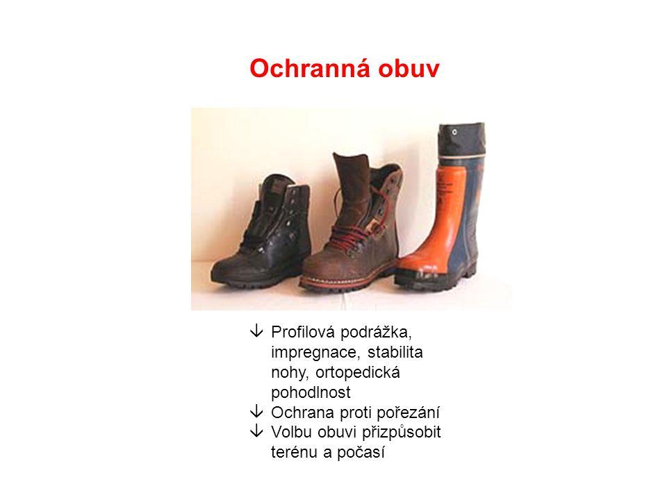 Ochranná obuv âProfilová podrážka, impregnace, stabilita nohy, ortopedická pohodlnost âOchrana proti pořezání âVolbu obuvi přizpůsobit terénu a počasí