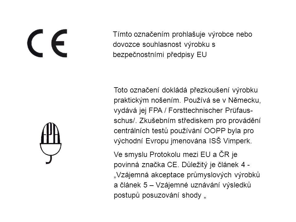 Tímto označením prohlašuje výrobce nebo dovozce souhlasnost výrobku s bezpečnostními předpisy EU Toto označení dokládá přezkoušení výrobku praktickým nošením.