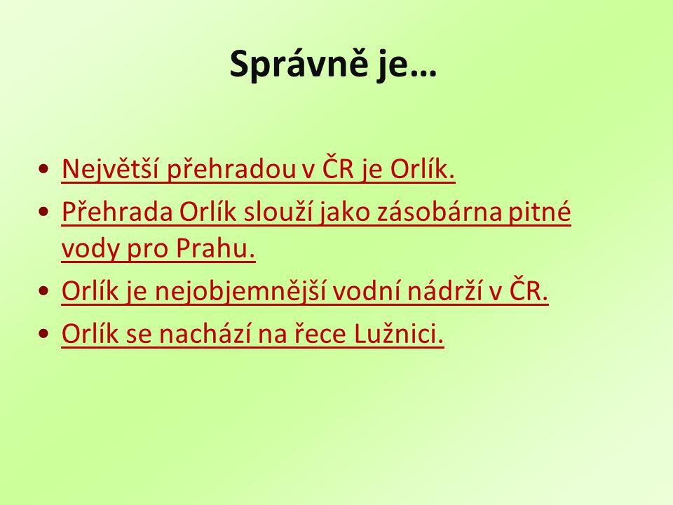 Správně je… Největší přehradou v ČR je Orlík. Přehrada Orlík slouží jako zásobárna pitné vody pro Prahu.Přehrada Orlík slouží jako zásobárna pitné vod