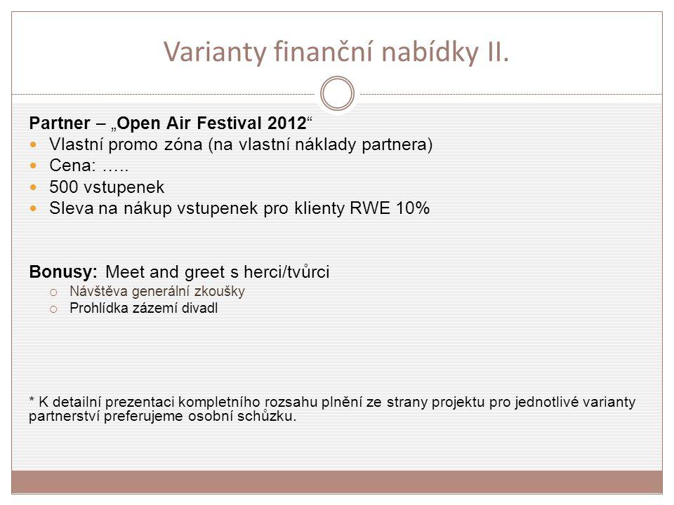 """Varianty finanční nabídky II. Partner – """"Open Air Festival 2012"""" Vlastní promo zóna (na vlastní náklady partnera) Cena: ….. 500 vstupenek Sleva na nák"""