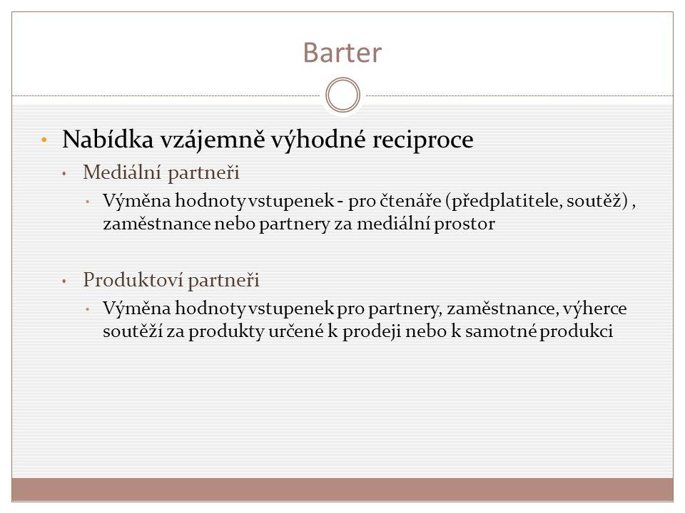 Barter Nabídka vzájemně výhodné reciproce Mediální partneři Výměna hodnoty vstupenek - pro čtenáře (předplatitele, soutěž), zaměstnance nebo partnery