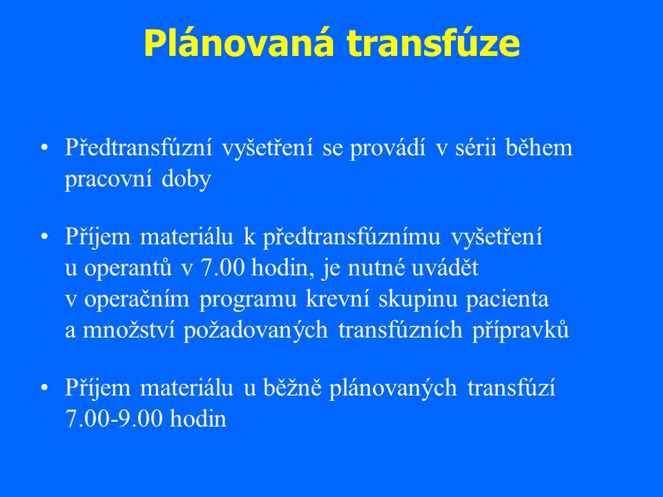 Plánovaná transfúze Předtransfúzní vyšetření se provádí v sérii během pracovní doby Příjem materiálu k předtransfúznímu vyšetření u operantů v 7.00 ho