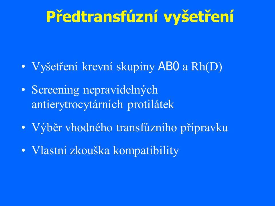 Předtransfúzní vyšetření Vyšetření krevní skupiny AB0 a Rh(D) Screening nepravidelných antierytrocytárních protilátek Výběr vhodného transfúzního příp