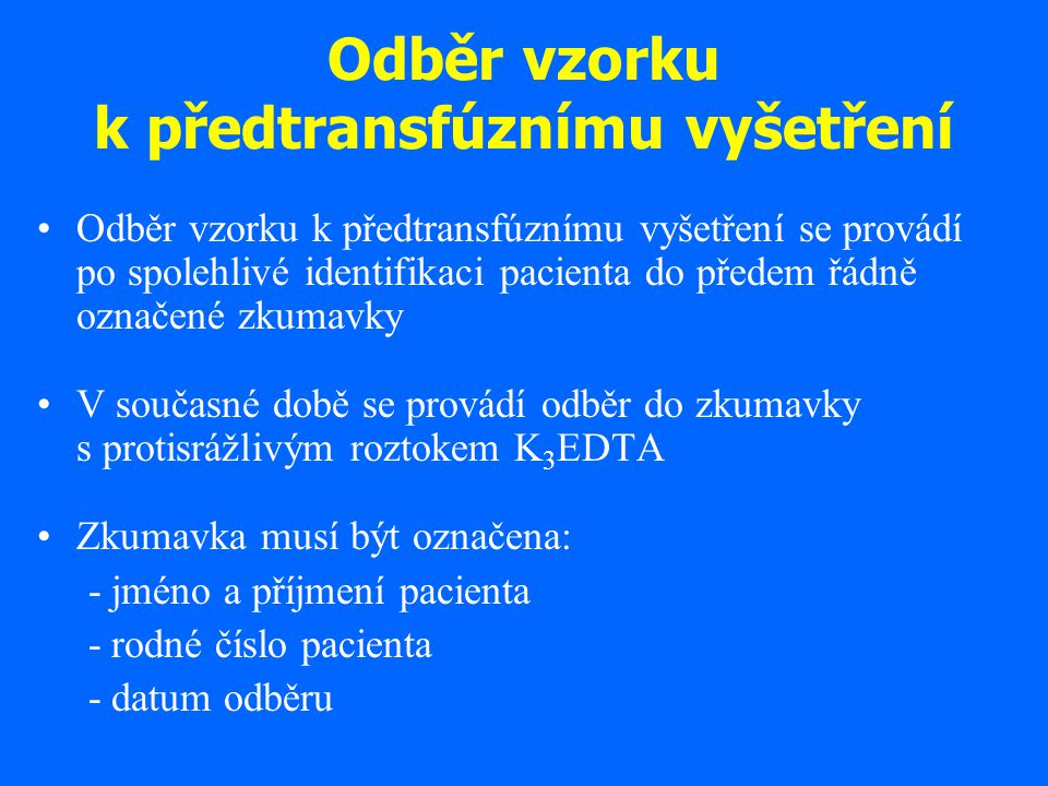 Odběr vzorku k předtransfúznímu vyšetření Odběr vzorku k předtransfúznímu vyšetření se provádí po spolehlivé identifikaci pacienta do předem řádně ozn