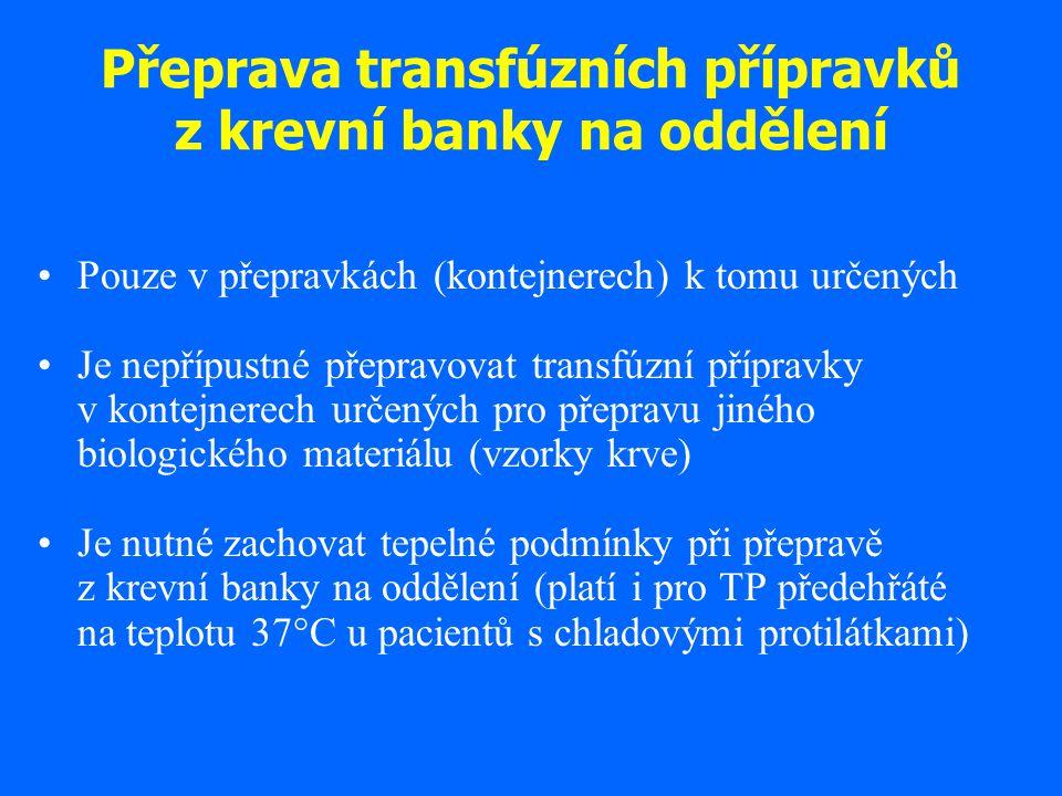 Přeprava transfúzních přípravků z krevní banky na oddělení Pouze v přepravkách (kontejnerech) k tomu určených Je nepřípustné přepravovat transfúzní př