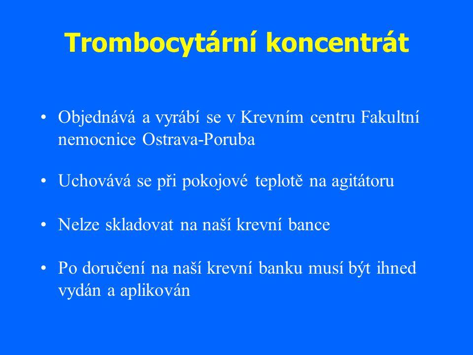 Trombocytární koncentrát Objednává a vyrábí se v Krevním centru Fakultní nemocnice Ostrava-Poruba Uchovává se při pokojové teplotě na agitátoru Nelze