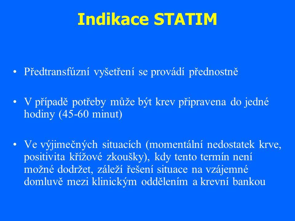 Indikace STATIM Předtransfúzní vyšetření se provádí přednostně V případě potřeby může být krev připravena do jedné hodiny (45-60 minut) Ve výjimečných