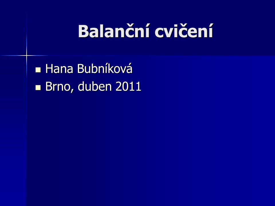 Balanční cvičení Hana Bubníková Hana Bubníková Brno, duben 2011 Brno, duben 2011