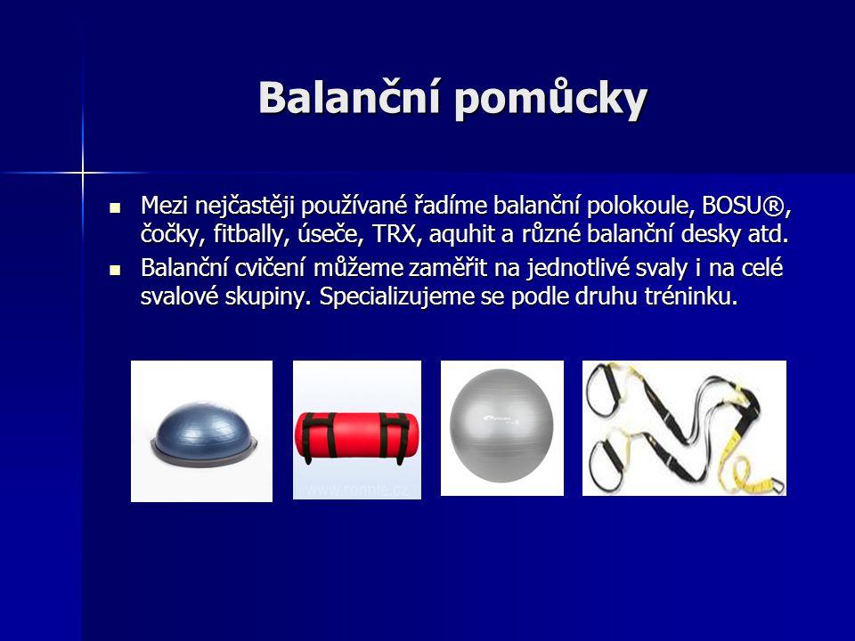 Balanční pomůcky Mezi nejčastěji používané řadíme balanční polokoule, BOSU®, čočky, fitbally, úseče, TRX, aquhit a různé balanční desky atd. Mezi nejč