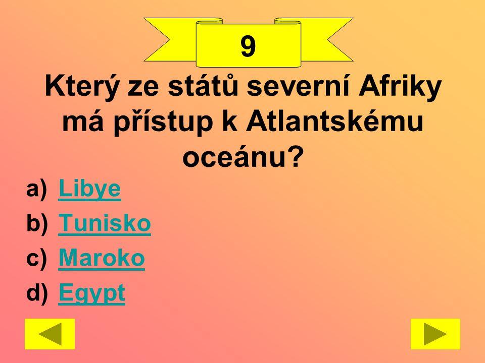 Který ze států severní Afriky má přístup k Atlantskému oceánu? a)LibyeLibye b)TuniskoTunisko c)MarokoMaroko d)EgyptEgypt 9