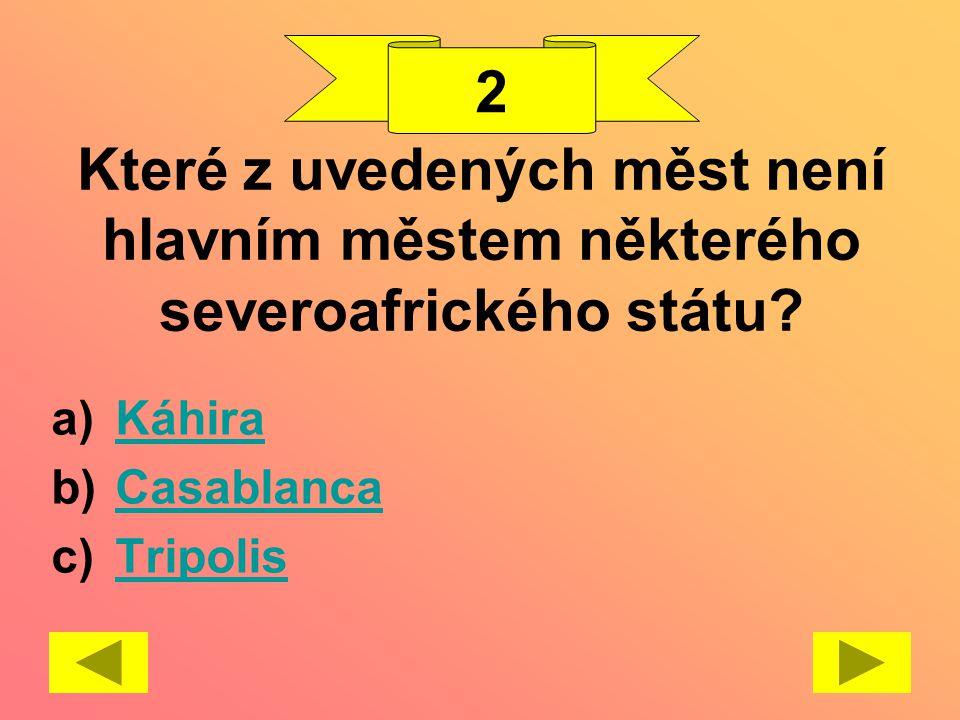 Které z uvedených měst není hlavním městem některého severoafrického státu? a)KáhiraKáhira b)CasablancaCasablanca c)TripolisTripolis 2