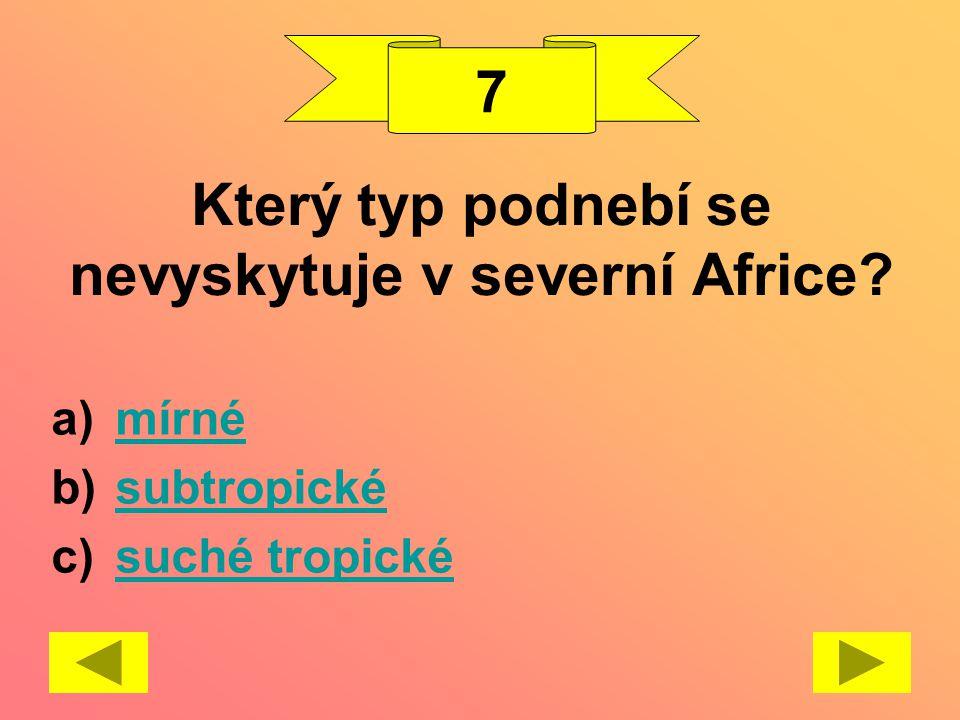 Který typ podnebí se nevyskytuje v severní Africe? a)mírnémírné b)subtropickésubtropické c)suché tropickésuché tropické 7