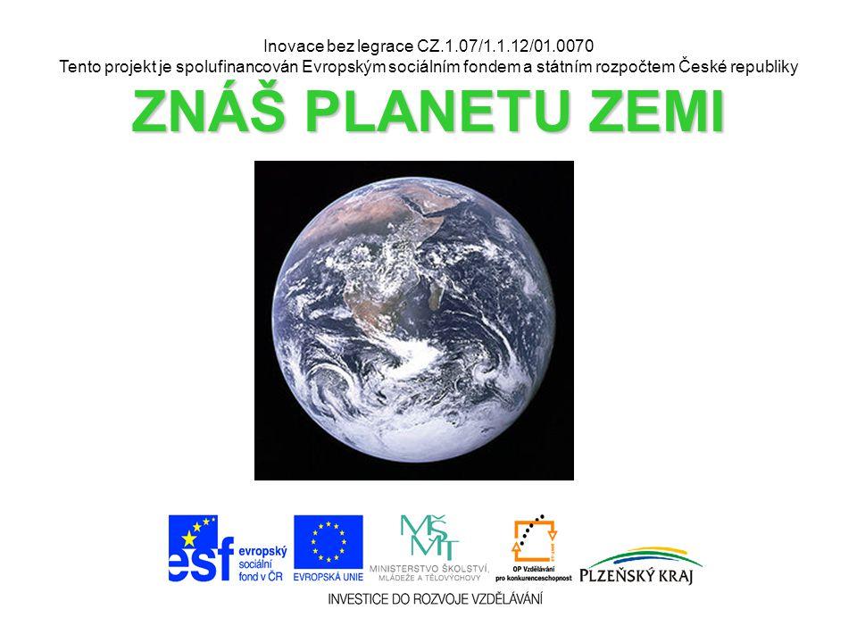 Inovace bez legrace CZ.1.07/1.1.12/01.0070 Tento projekt je spolufinancován Evropským sociálním fondem a státním rozpočtem České republiky ZNÁŠ PLANET