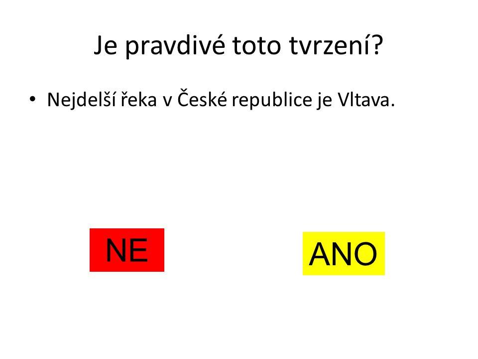 Je pravdivé toto tvrzení? Nejdelší řeka v České republice je Vltava. NE ANO