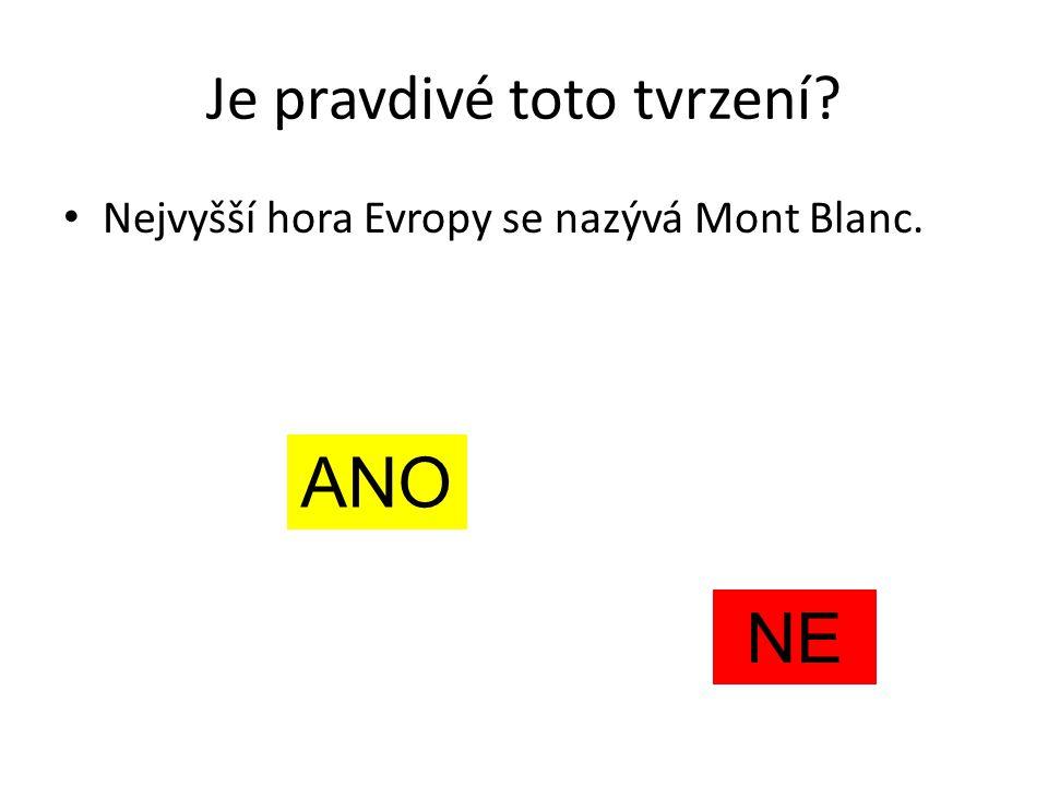 Je pravdivé toto tvrzení? Nejvyšší hora Evropy se nazývá Mont Blanc. NE ANO