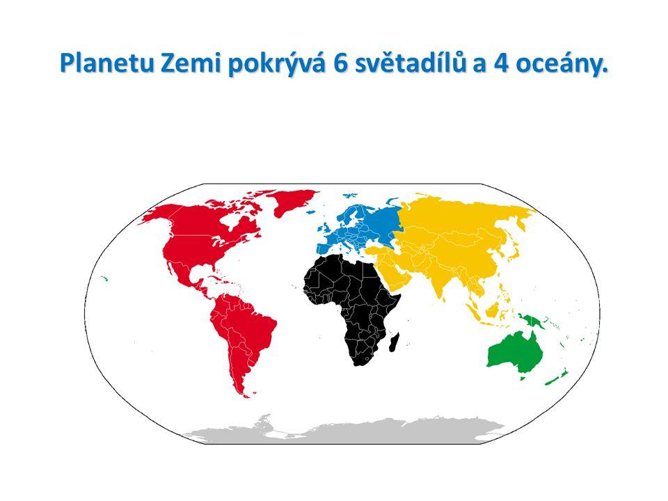 Planetu Zemi pokrývá 6 světadílů a 4 oceány.