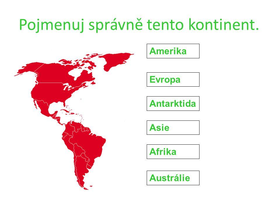 Pojmenuj správně tento kontinent. Amerika Evropa Antarktida Asie Afrika Austrálie