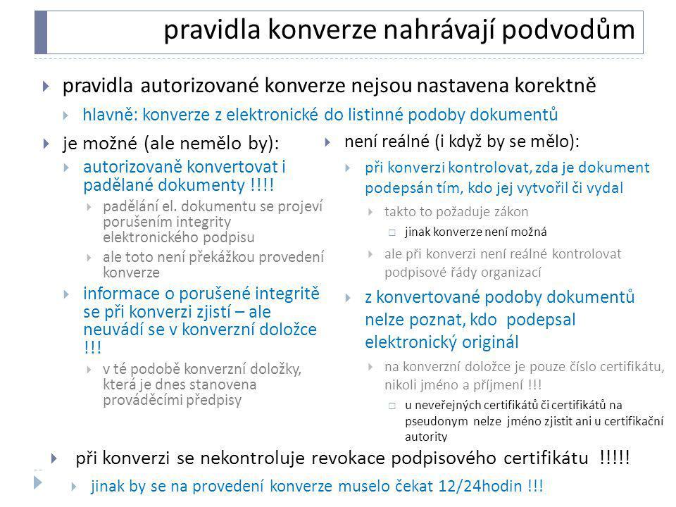 pravidla konverze nahrávají podvodům  je možné (ale nemělo by):  autorizovaně konvertovat i padělané dokumenty !!!!  padělání el. dokumentu se proj