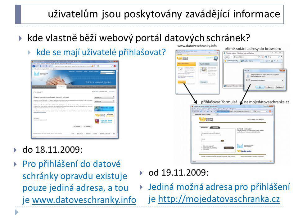 uživatelům jsou poskytovány zavádějící informace  do 18.11.2009:  Pro přihlášení do datové schránky opravdu existuje pouze jediná adresa, a tou je w