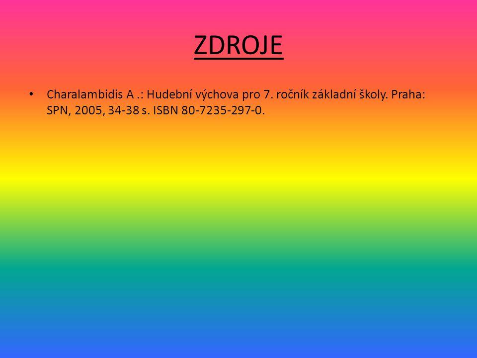 ZDROJE Charalambidis A.: Hudební výchova pro 7. ročník základní školy. Praha: SPN, 2005, 34-38 s. ISBN 80-7235-297-0.