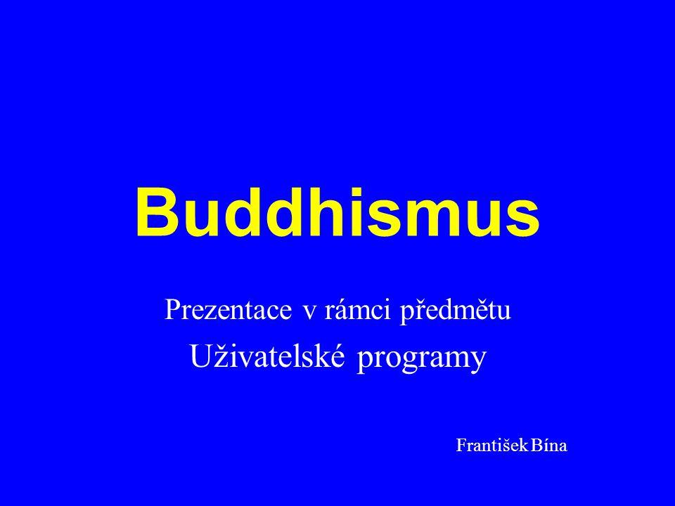 Buddhismus Prezentace v rámci předmětu Uživatelské programy František Bína