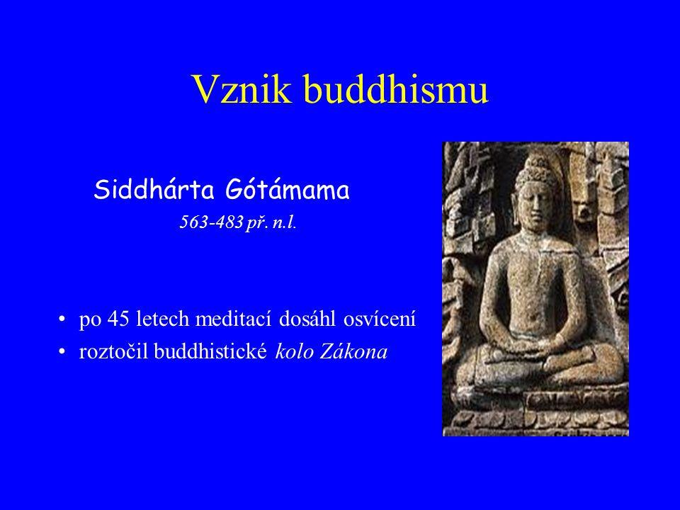 Vznik buddhismu po 45 letech meditací dosáhl osvícení roztočil buddhistické kolo Zákona Siddhárta Gótámama 563-483 př.