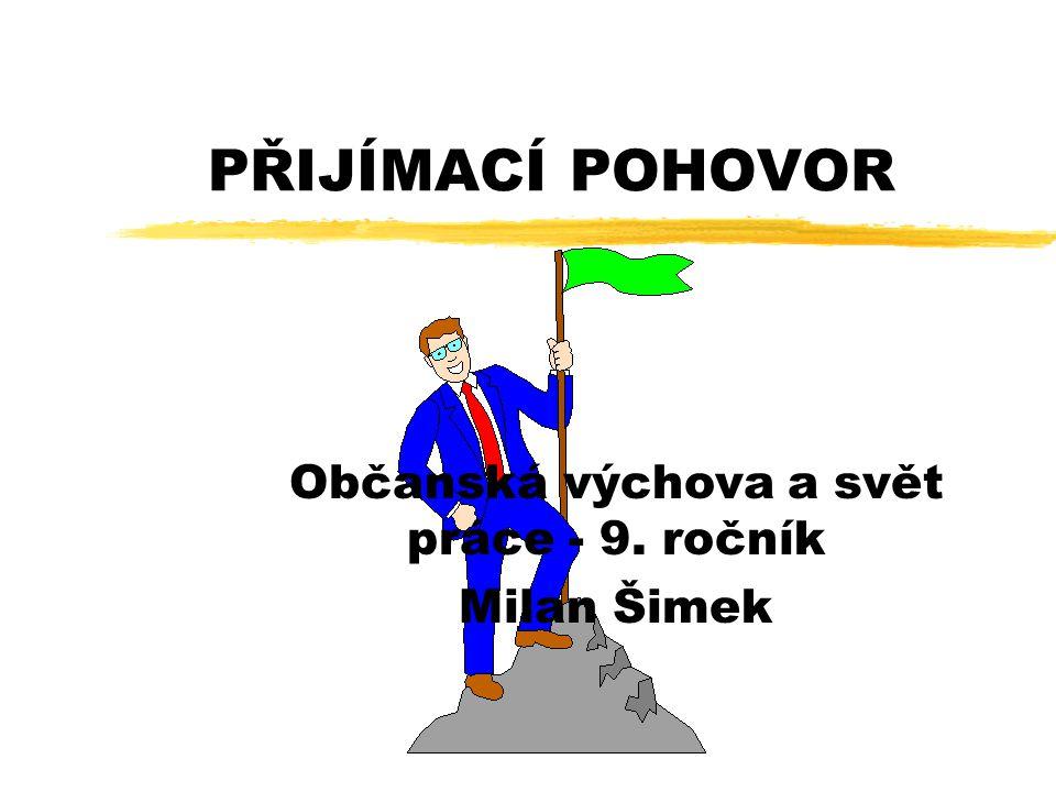 PŘIJÍMACÍ POHOVOR Občanská výchova a svět práce - 9. ročník Milan Šimek