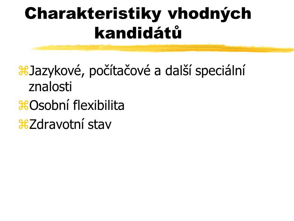 Charakteristiky vhodných kandidátů zJazykové, počítačové a další speciální znalosti zOsobní flexibilita zZdravotní stav