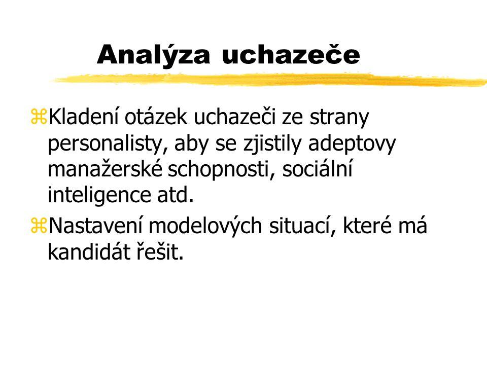 Analýza uchazeče zKladení otázek uchazeči ze strany personalisty, aby se zjistily adeptovy manažerské schopnosti, sociální inteligence atd. zNastavení