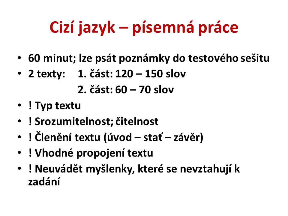 Cizí jazyk – písemná práce 60 minut; lze psát poznámky do testového sešitu 2 texty: 1. část: 120 – 150 slov 2. část: 60 – 70 slov ! Typ textu ! Srozum