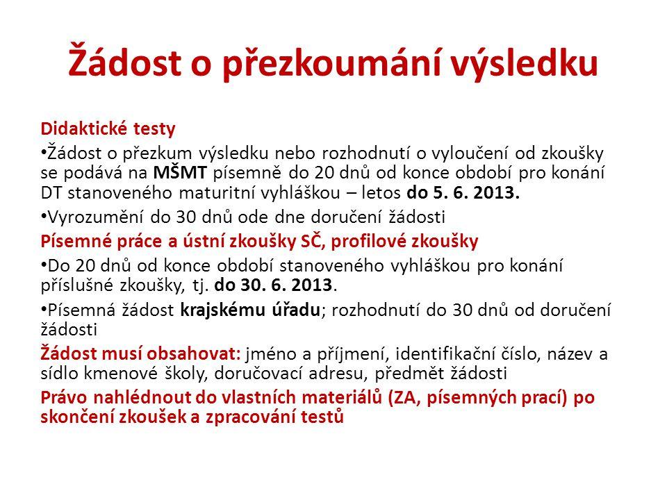 Žádost o přezkoumání výsledku Didaktické testy Žádost o přezkum výsledku nebo rozhodnutí o vyloučení od zkoušky se podává na MŠMT písemně do 20 dnů od