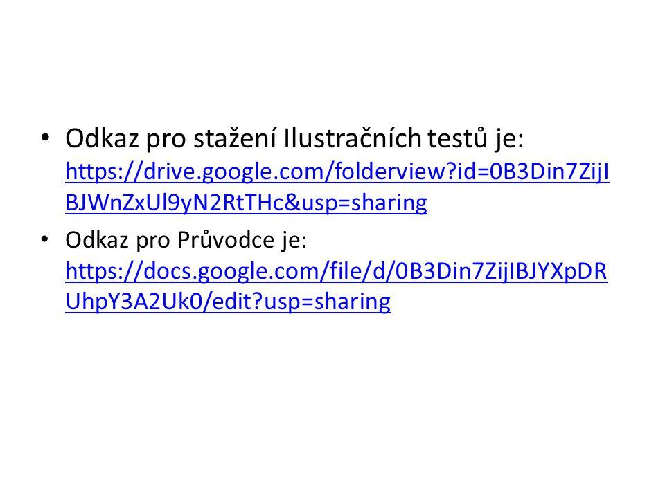 Odkaz pro stažení Ilustračních testů je: https://drive.google.com/folderview?id=0B3Din7ZijI BJWnZxUl9yN2RtTHc&usp=sharing https://drive.google.com/fol