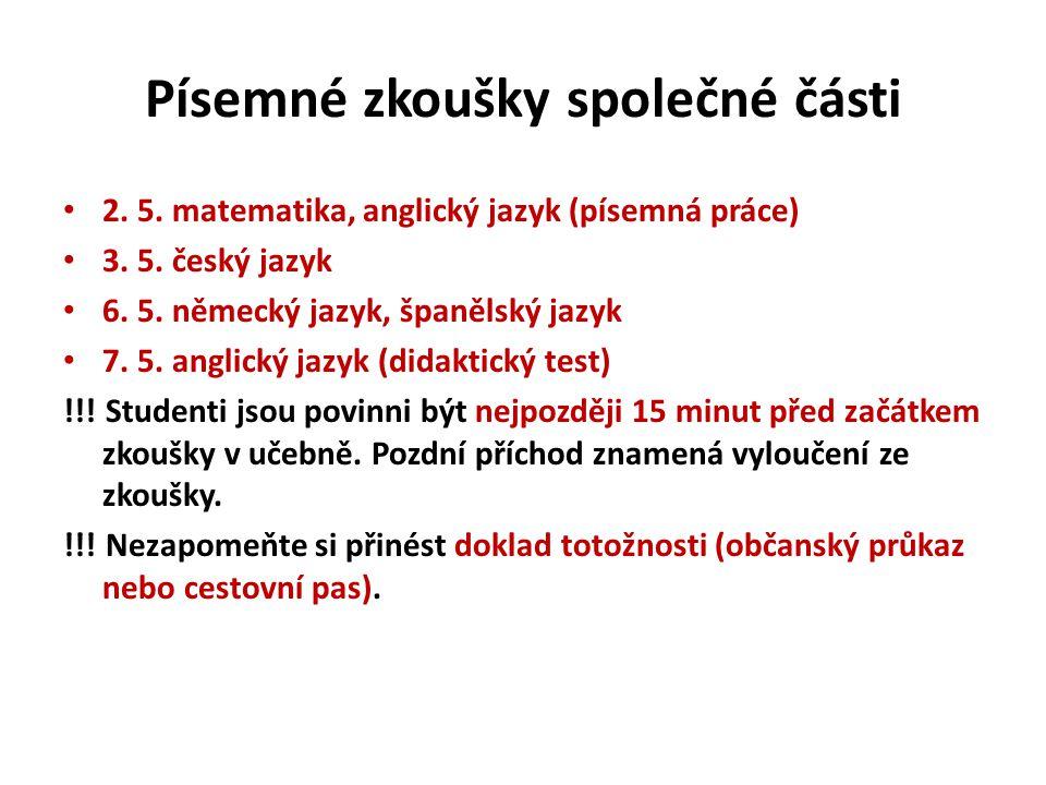 Písemné zkoušky společné části 2. 5. matematika, anglický jazyk (písemná práce) 3. 5. český jazyk 6. 5. německý jazyk, španělský jazyk 7. 5. anglický