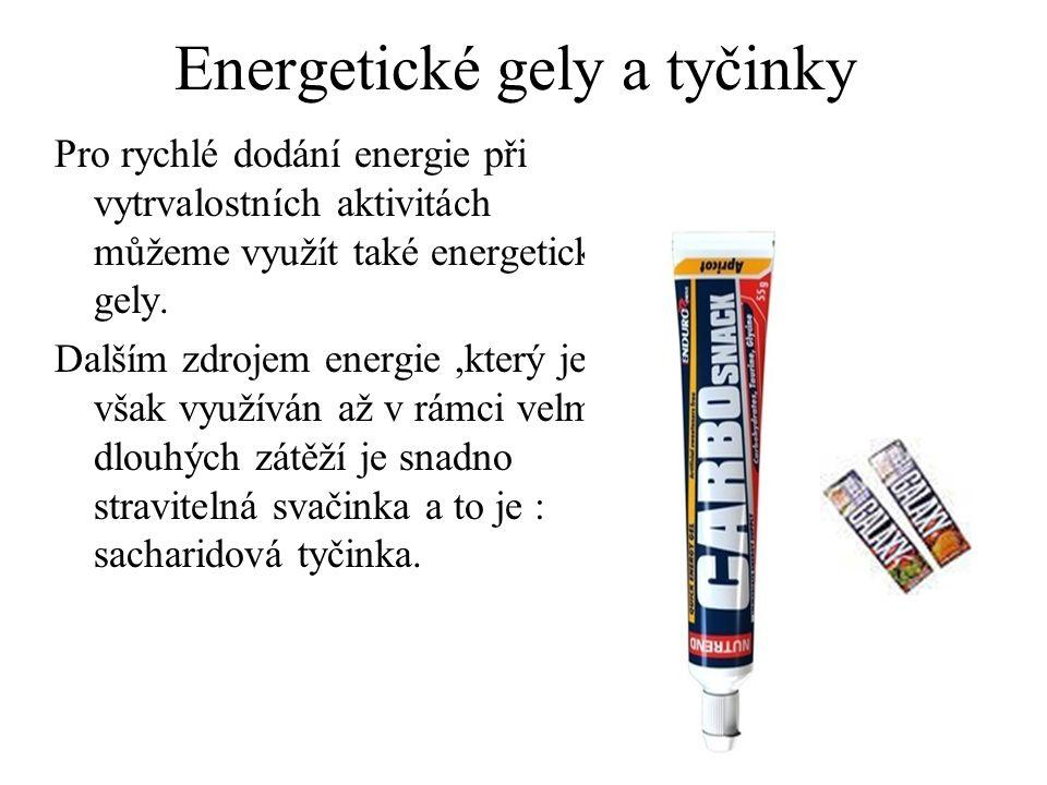 Energetické gely a tyčinky Pro rychlé dodání energie při vytrvalostních aktivitách můžeme využít také energetické gely.