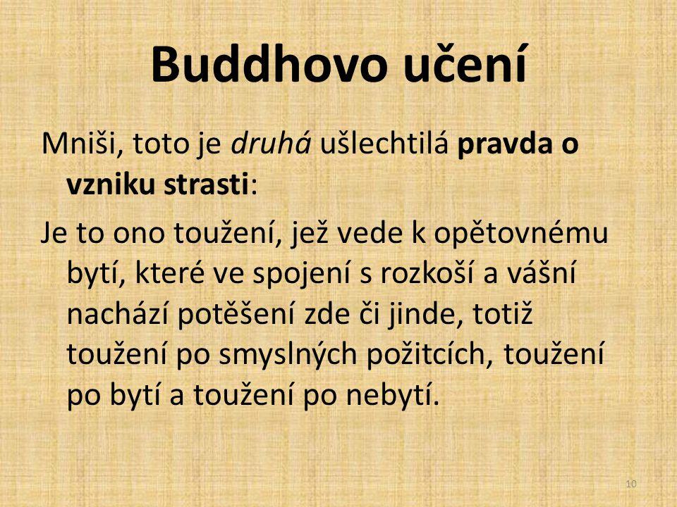 Buddhovo učení Mniši, toto je druhá ušlechtilá pravda o vzniku strasti: Je to ono toužení, jež vede k opětovnému bytí, které ve spojení s rozkoší a vá