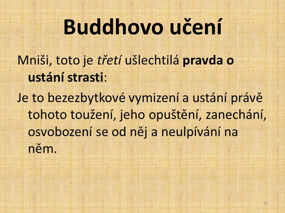 Buddhovo učení Mniši, toto je třetí ušlechtilá pravda o ustání strasti: Je to bezezbytkové vymizení a ustání právě tohoto toužení, jeho opuštění, zane