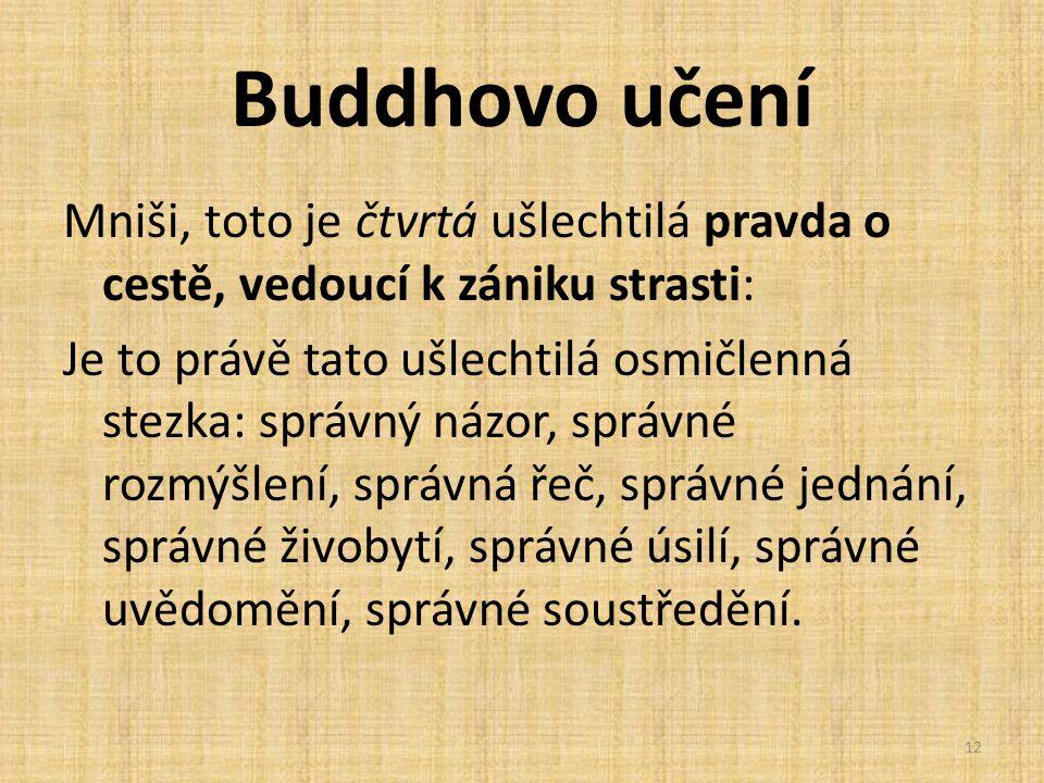 Buddhovo učení Mniši, toto je čtvrtá ušlechtilá pravda o cestě, vedoucí k zániku strasti: Je to právě tato ušlechtilá osmičlenná stezka: správný názor