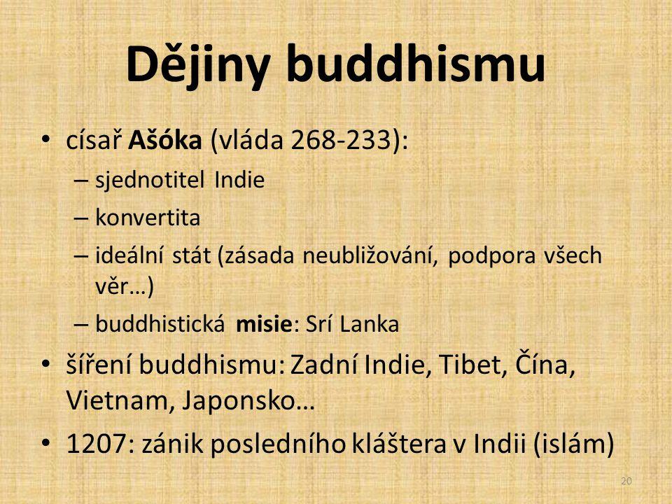 Dějiny buddhismu císař Ašóka (vláda 268-233): – sjednotitel Indie – konvertita – ideální stát (zásada neubližování, podpora všech věr…) – buddhistická