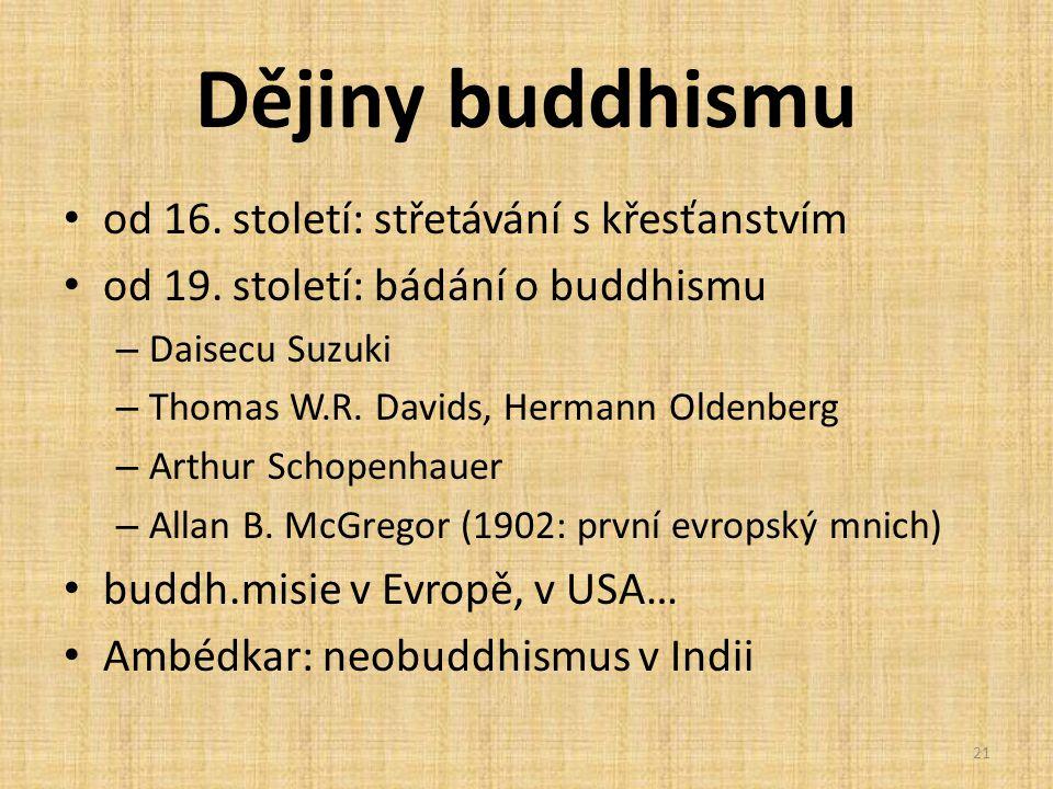 Dějiny buddhismu od 16. století: střetávání s křesťanstvím od 19. století: bádání o buddhismu – Daisecu Suzuki – Thomas W.R. Davids, Hermann Oldenberg