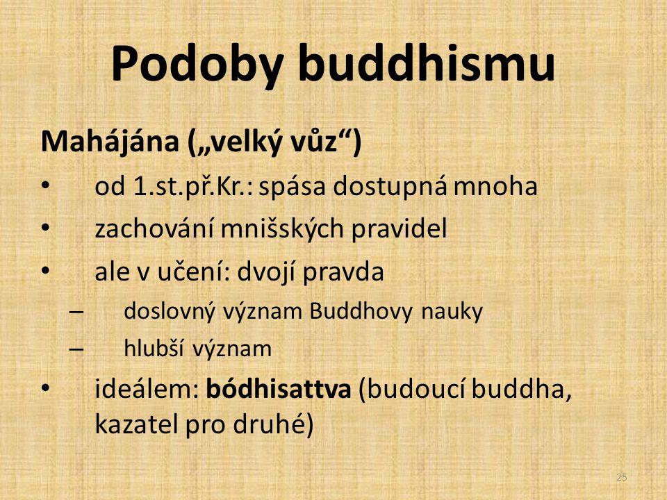 """Podoby buddhismu Mahájána (""""velký vůz"""") od 1.st.př.Kr.: spása dostupná mnoha zachování mnišských pravidel ale v učení: dvojí pravda – doslovný význam"""