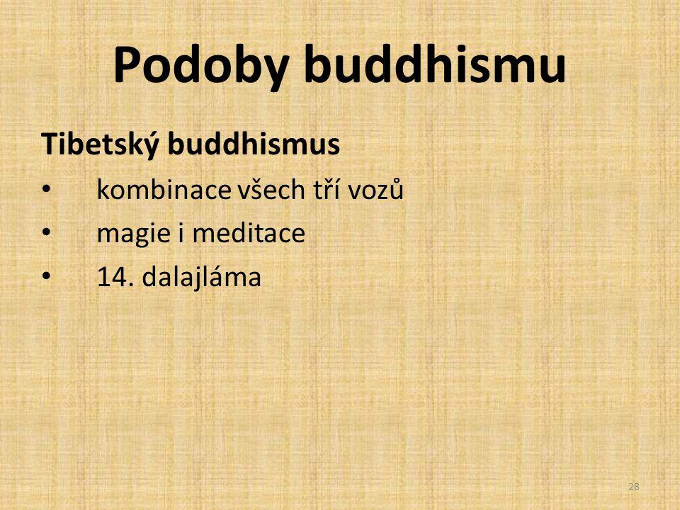 Podoby buddhismu Tibetský buddhismus kombinace všech tří vozů magie i meditace 14. dalajláma 28