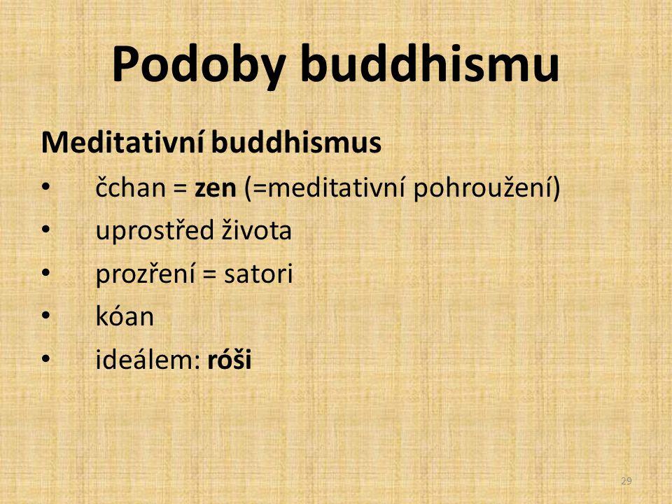Podoby buddhismu Meditativní buddhismus čchan = zen (=meditativní pohroužení) uprostřed života prozření = satori kóan ideálem: róši 29