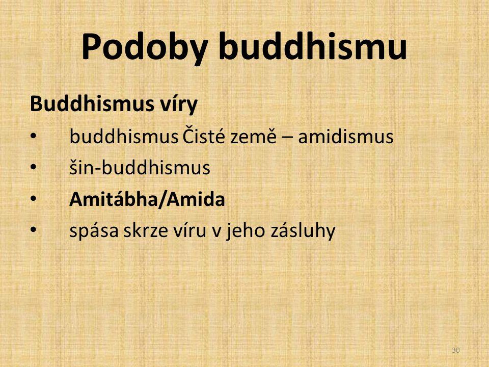 Podoby buddhismu Buddhismus víry buddhismus Čisté země – amidismus šin-buddhismus Amitábha/Amida spása skrze víru v jeho zásluhy 30