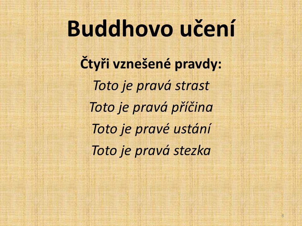 Buddhovo učení Čtyři vznešené pravdy: Toto je pravá strast Toto je pravá příčina Toto je pravé ustání Toto je pravá stezka 8